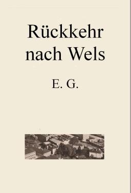 Rückkehr nach Wels - E G