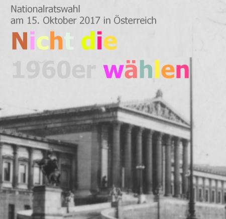 Nationalratswahl 2017 Österreich - Nicht die 60er Jahren wählen